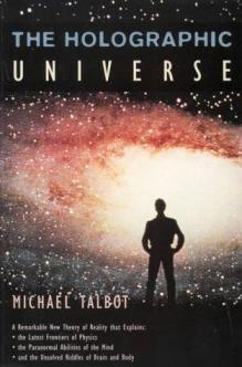 El Universo Holográfico, del malogrado Michael Talbott,